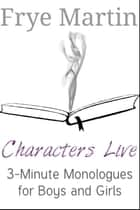 Characters Live ebook by Frye Martin