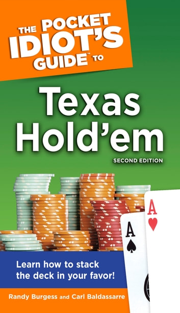 The Pocket Idiot's Guide to Texas Hold'em, 2nd Edition - Learn How to Stack the Deck in Your Favor! ebook by Carl Baldassarre,Randy Burgess