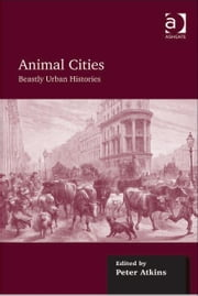 Animal Cities - Beastly Urban Histories ebook by Professor Peter J Atkins