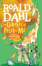 The Giraffe and the Pelly and Me ebook by Roald Dahl, Quentin Blake
