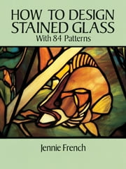 How to Design Stained Glass ebook by Jennie French
