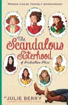 The Scandalous Sisterhood of Prickwillow Place ebook by Julie Berry
