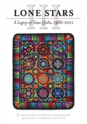 Lone Stars III - A Legacy of Texas Quilts, 1986-2011 ebook by Karoline Patterson Bresenhan,Nancy O'Bryant  Puentes
