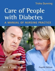 Care of People with Diabetes - A Manual of Nursing Practice ebook by Trisha Dunning