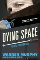 Dying Space - The Destroyer #47 ebook by Warren Murphy, Richard Sapir
