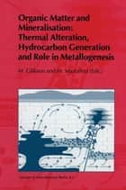 Organic Matter and Mineralisation: Thermal Alteration, Hydrocarbon Generation and Role in Metallogenesis ebook by M. V. Glikson, M. Mastalerz