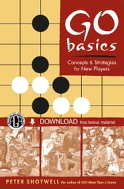 Go Basics - Concepts & Strategies for New Players (Downloadable Media Included) ebook by Peter Shotwell