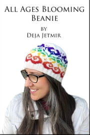 All Ages Blooming Beanie ebook by Deja Jetmir