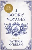 A Book of Voyages ebook by Patrick O'Brian
