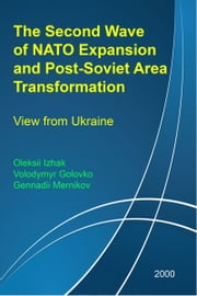 The Second Wave of NATO Expansion and Post-Soviet Area Transformation: View from Ukraine ebook by Oleksii Izhak