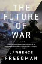 The Future of War - A History ebook by Lawrence Freedman