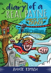Diary of a Real Payne Book 2: Church Camp Chaos ebook by Annie Tipton
