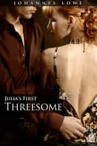 Julia's First Threesome ebook by Johannes Lowe