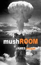 Mushroom ebook by James Dargan
