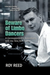 Beware of Limbo Dancers - A Correspondent's Adventures with the New York Times ebook by Roy Reed