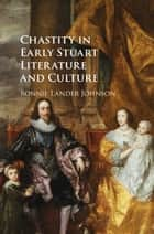 Chastity in Early Stuart Literature and Culture ebook by Bonnie Lander Johnson