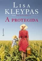 A protegida eBook by Lisa Kleypas, A C Reis