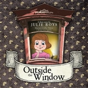 Outside the Window ebook by Julie Roys