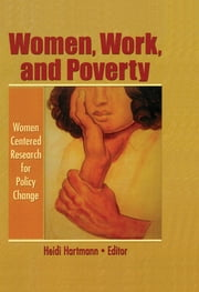 Women, Work, and Poverty - Women Centered Research for Policy Change ebook by Heidi I. Hartmann