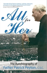All for Her - The Autobiography of Father Patrick Peyton, C.S.C. ebook by Patrick Peyton C.S.C., Willy Raymond C.S.C., Theodore M. Hesburgh C.S.C.,...