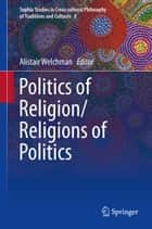 Politics of Religion/Religions of Politics ebook by Alistair Welchman