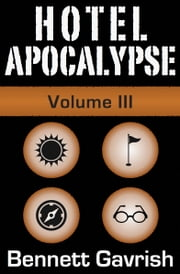 Hotel Apocalypse, Volume III (Episodes 9-12) ebook by Bennett Gavrish