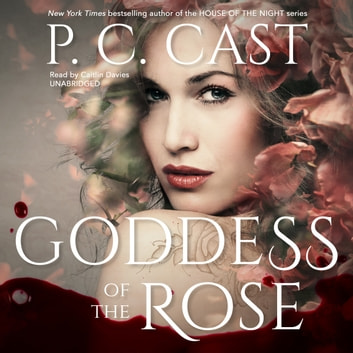 Goddess of the Rose audiobook by P. C. Cast