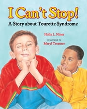 I Can't Stop! - A Story about Tourette's Syndrome ebook by Holly L Niner,Meryl Treatner