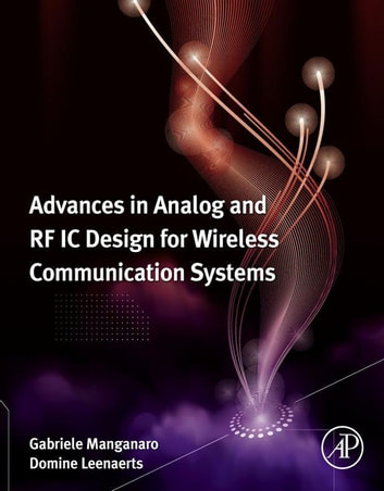 Advances in Analog and RF IC Design for Wireless Communication Systems ebook by