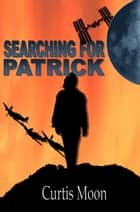 Searching For Patrick ebook by Curtis Moon