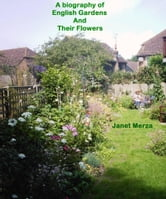 A Biography of English Gardens and Their Flowers ebook by Janet Merza