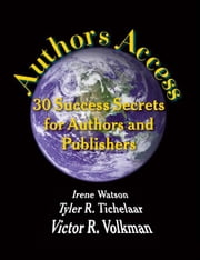 Authors Access - 30 Success Secrets for Authors and Publishers ebook by Irene Watson,Victor R. Volkman