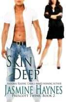 Skin Deep - Prescott Twins, Book 2 ebook by Jasmine Haynes, Jennifer Skully
