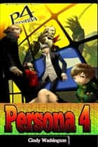 Persona 4 – Ultimate Guide ebook by Cindy Washington