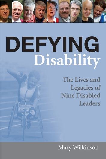 Defying Disability - The Lives and Legacies of Nine Disabled Leaders ebook by Mary Wilkinson