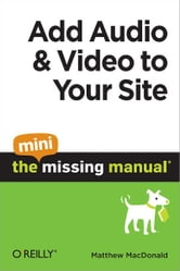 Add Audio and Video to Your Site: The Mini Missing Manual ebook by Matthew MacDonald