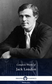 Complete Works of Jack London (Delphi Classics) ebook by Jack London,Delphi Classics