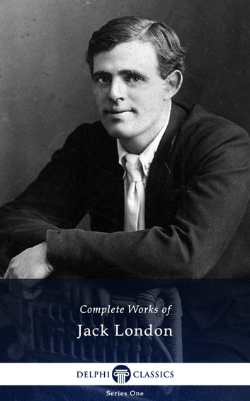 Complete Works of Jack London (Delphi Classics) ekitaplar by Jack London,Delphi Classics