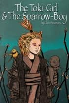 The Toki-Girl and the Sparrow-Boy ebook by Claire Youmans