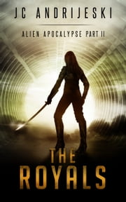 The Royals - Alien Apocalypse Part II ebook by JC Andrijeski