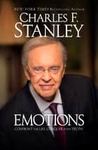 Emotions - Confront the Lies. Conquer with Truth. ebook by Charles F. Stanley