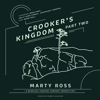 Crooker's Kingdom, Part Two audiobook by Marty Ross,Robert Valentine,Robert Valentine,the Wireless Theatre Company