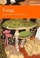 Fungi (Collins New Naturalist Library, Book 96) ebook by Brian Spooner,Peter Roberts