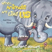 When Animals Are Like Us: And Other Moral Tales ebook by Stewart, Heather L.