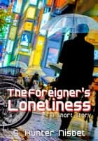 The Foreigner's Loneliness ebook by S. Hunter Nisbet