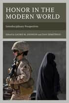 Honor in the Modern World - Interdisciplinary Perspectives ebook by Laurie M. Johnson, Dan Demetriou, Anthony Cunningham,...