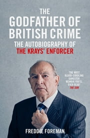 Freddie Foreman - The Godfather of British Crime ebook by Freddie Foreman