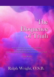The Eloquence of Truth ebook by Father Ralph Wright, OSB,William Mathis