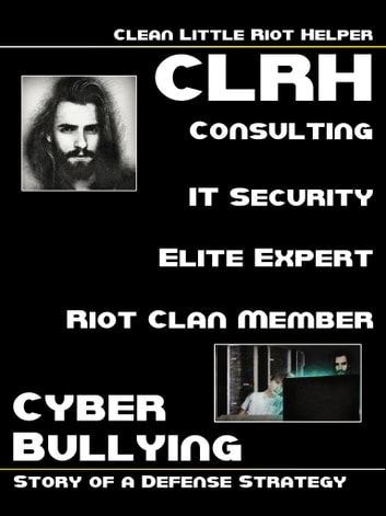 Clean Little Riot Helper - Cyber Bullying - Story Of A Defense Strategy ebook by Riot Caretaker