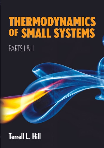 Thermodynamics of Small Systems, Parts I & II ebook by Terrell L. Hill